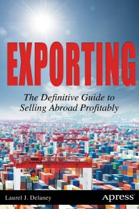 Learn all about selling your products or services overseas in Laurel Delaney's new book.  Small businesses that export grow more rapidly and create more jobs.
